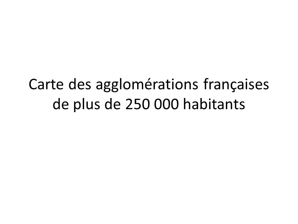 Carte des agglomérations françaises de plus de 250 000 habitants