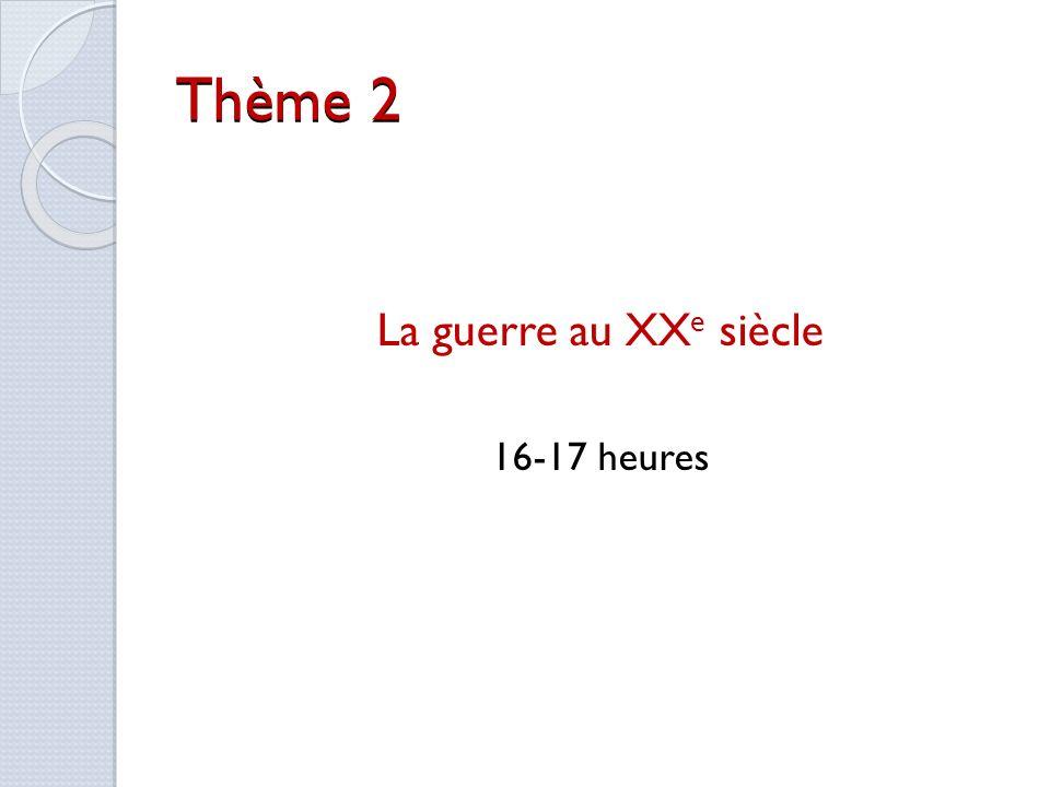 Thème 2 La guerre au XXe siècle 16-17 heures