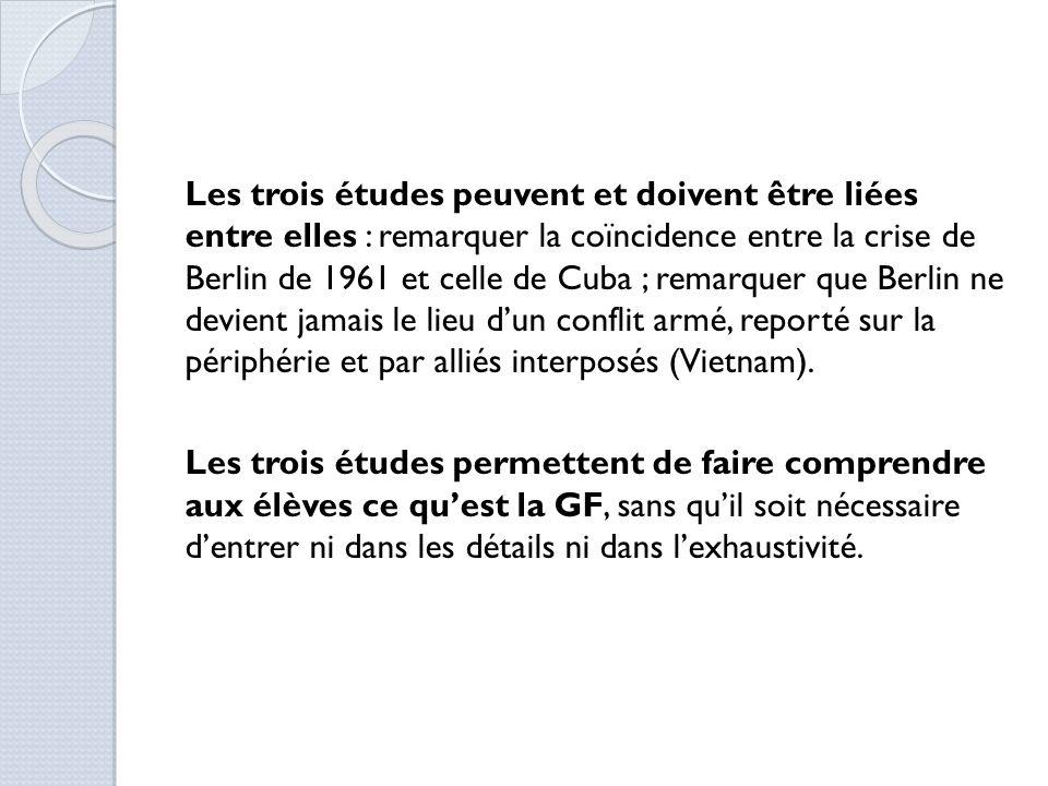 Les trois études peuvent et doivent être liées entre elles : remarquer la coïncidence entre la crise de Berlin de 1961 et celle de Cuba ; remarquer que Berlin ne devient jamais le lieu d'un conflit armé, reporté sur la périphérie et par alliés interposés (Vietnam).