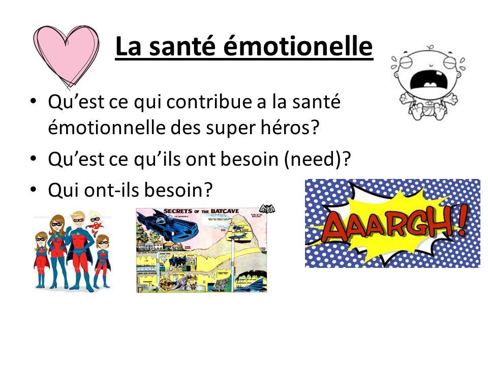 La santé émotionelle Qu'est ce qui contribue a la santé émotionnelle des super héros Qu'est ce qu'ils ont besoin (need)