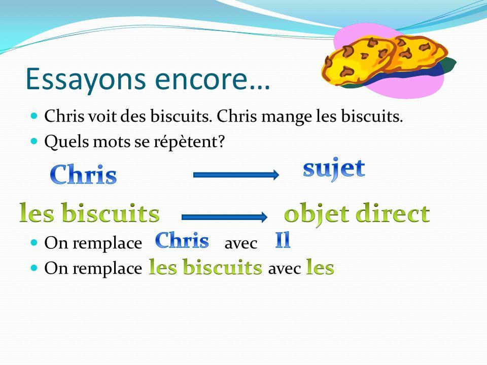 Essayons encore… sujet Chris les biscuits objet direct Chris Il