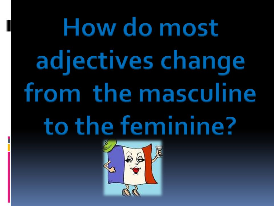 How do most adjectives change from the masculine to the feminine