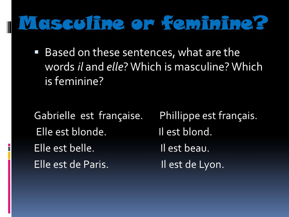 Masculine or feminine Based on these sentences, what are the words il and elle Which is masculine Which is feminine
