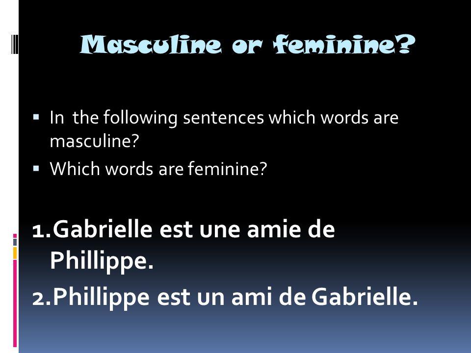 1.Gabrielle est une amie de Phillippe.