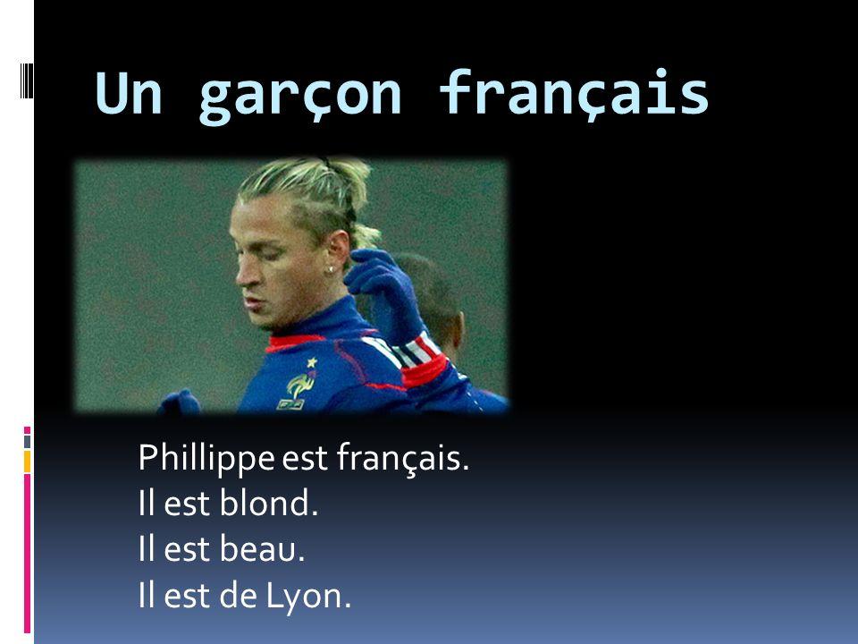 Un garçon français Phillippe est français. Il est blond. Il est beau.