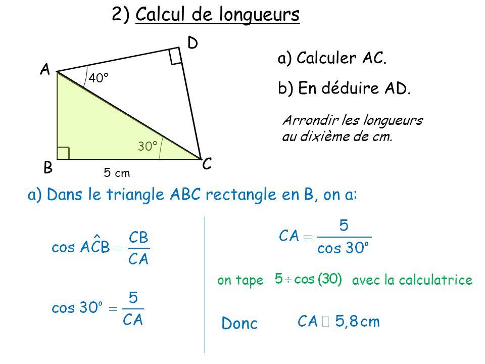 2) Calcul de longueurs D a) Calculer AC. A b) En déduire AD. C B