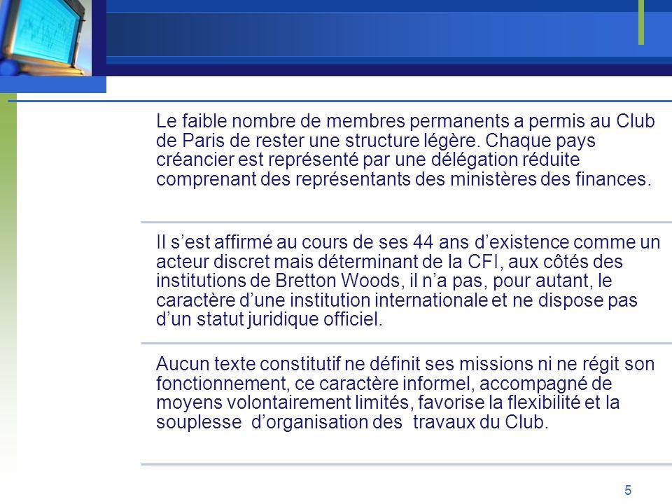 Le faible nombre de membres permanents a permis au Club de Paris de rester une structure légère. Chaque pays créancier est représenté par une délégation réduite comprenant des représentants des ministères des finances.