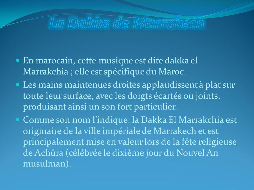 La Dakka de Marrakech En marocain, cette musique est dite dakka el Marrakchia ; elle est spécifique du Maroc.