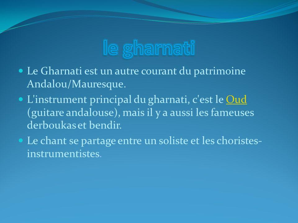 le gharnati Le Gharnati est un autre courant du patrimoine Andalou/Mauresque.
