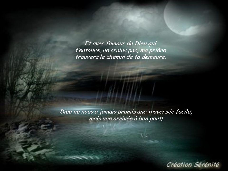 Et avec l'amour de Dieu qui t'entoure, ne crains pas, ma prière trouvera le chemin de ta demeure.