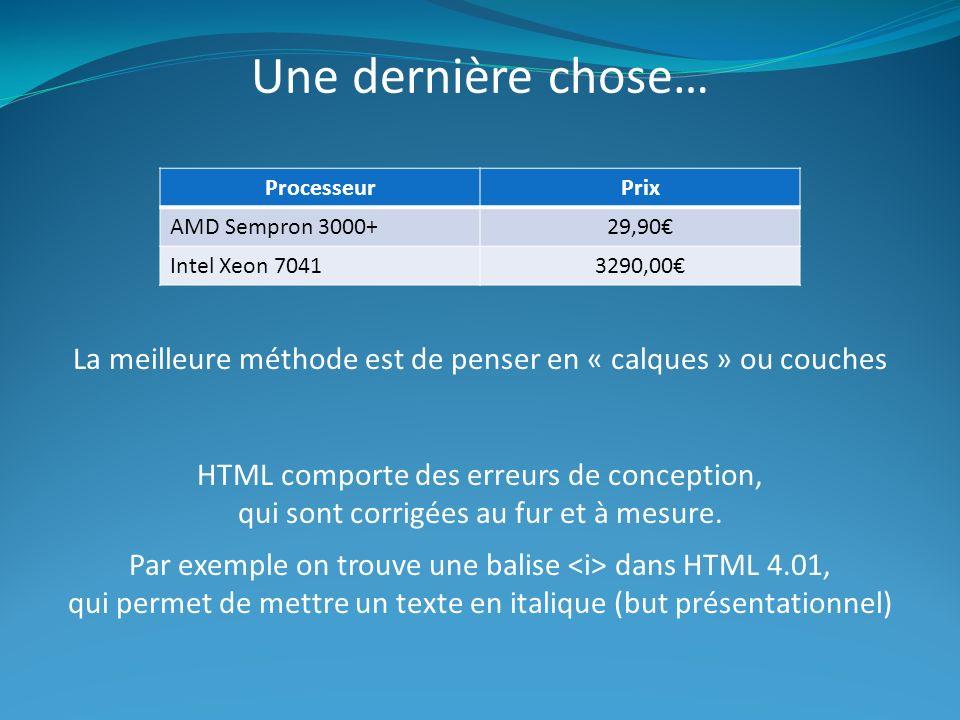 Une dernière chose… Processeur. Prix. AMD Sempron 3000+ 29,90€ Intel Xeon 7041. 3290,00€