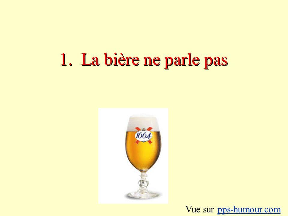 1. La bière ne parle pas Vue sur pps-humour.com