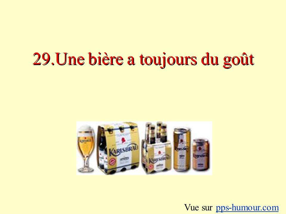 29.Une bière a toujours du goût