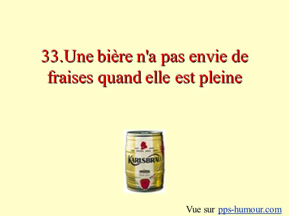 33.Une bière n a pas envie de fraises quand elle est pleine
