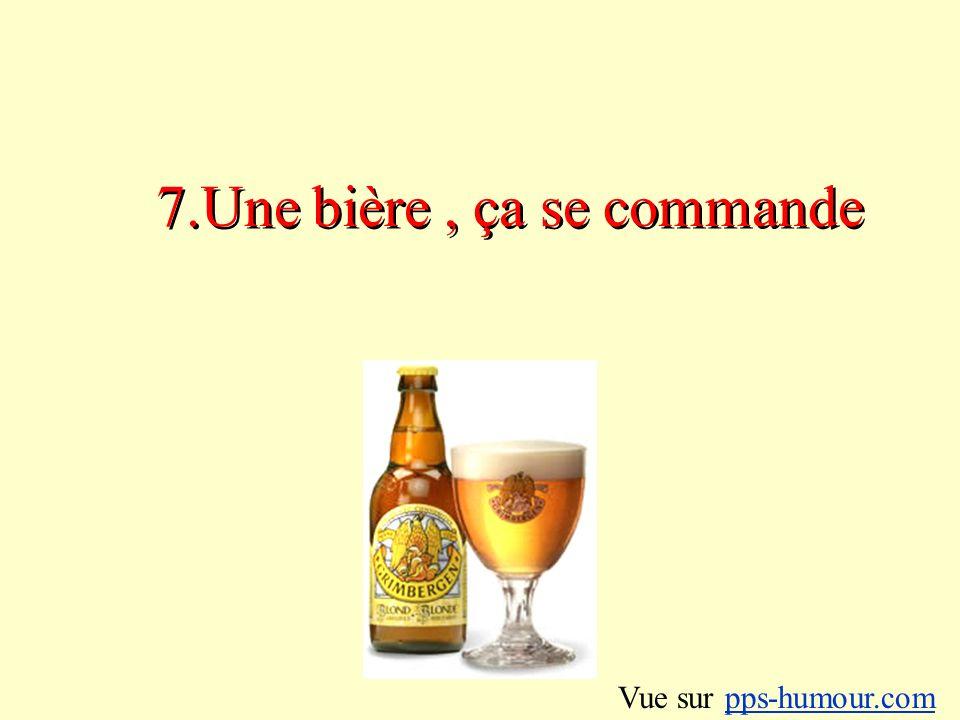 7.Une bière , ça se commande