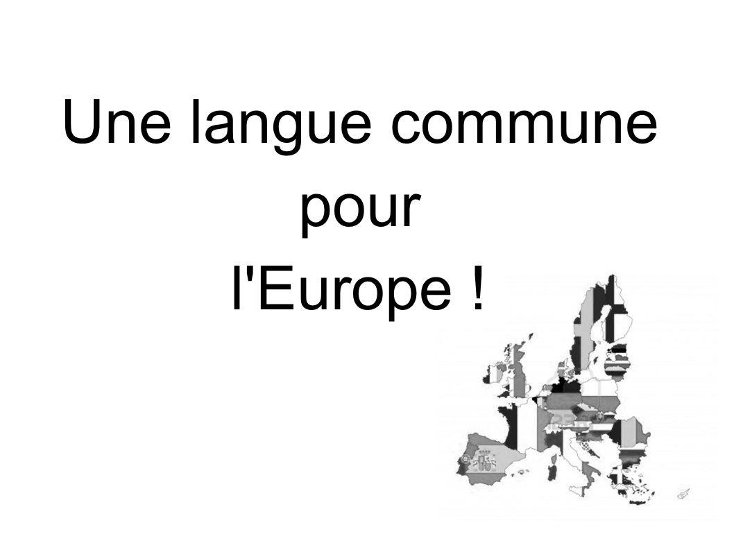 Une langue commune pour l Europe !