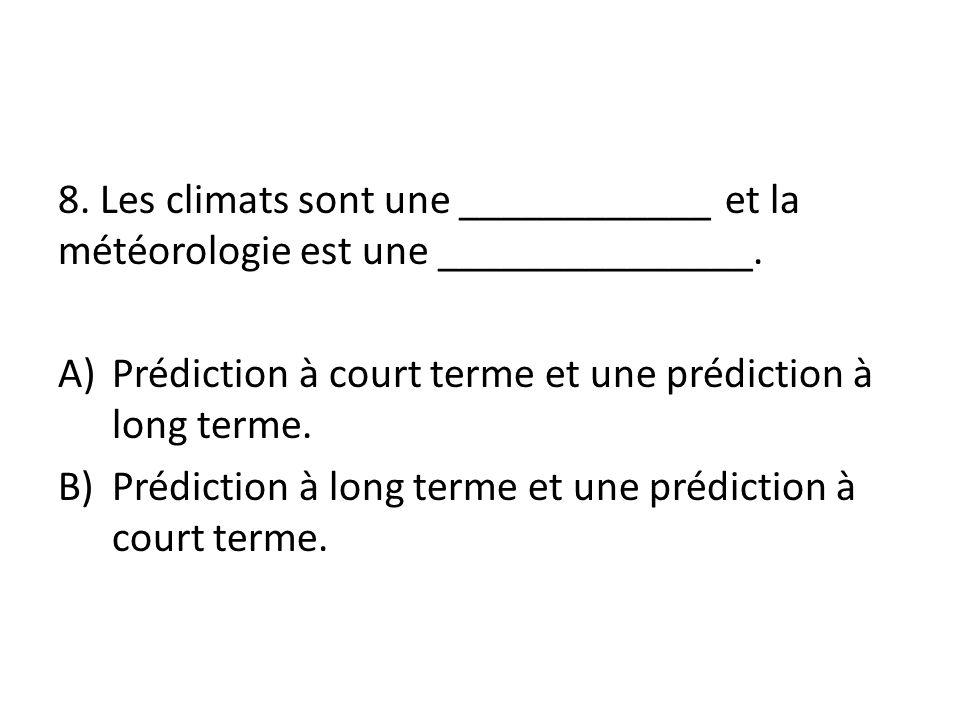 8. Les climats sont une ____________ et la météorologie est une _______________.
