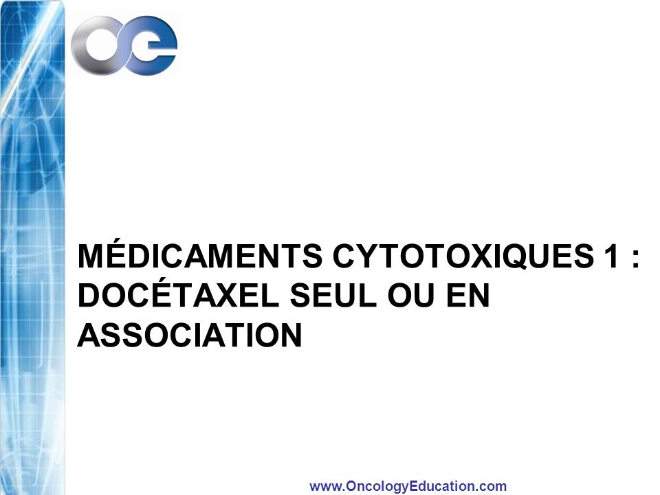 Médicaments cytotoxiques 1 : docétaxel seul ou en association