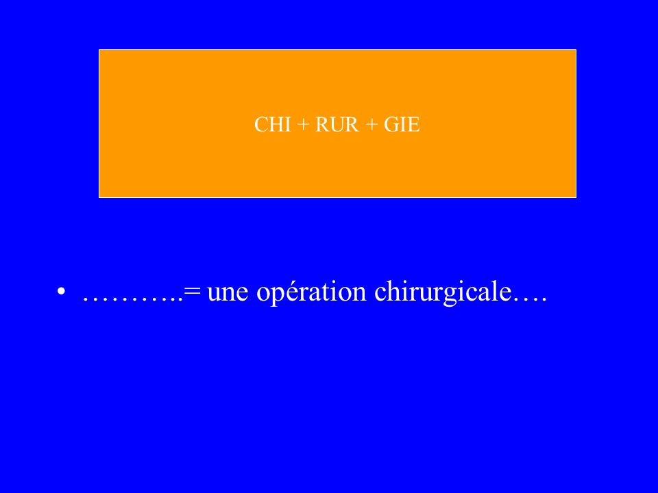 ………..= une opération chirurgicale….