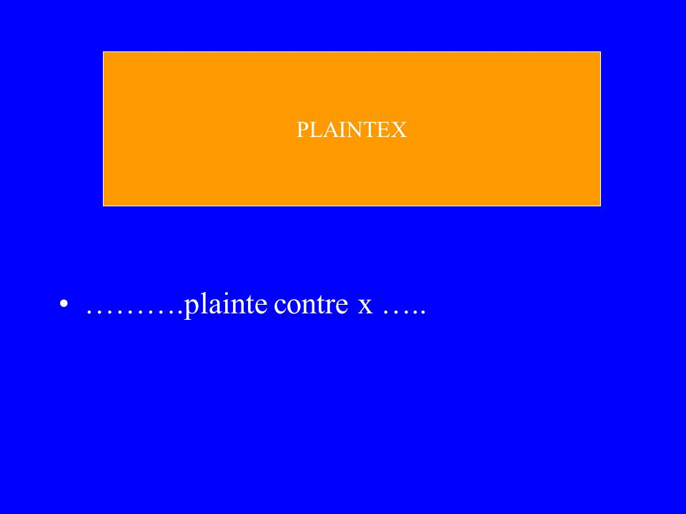 PLAINTEX ……….plainte contre x …..
