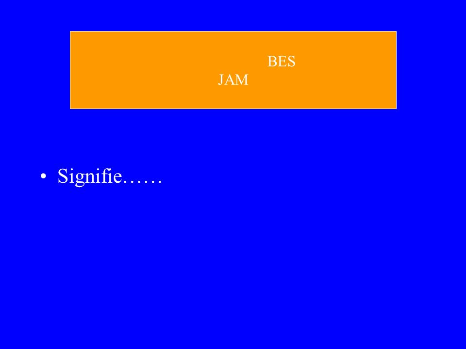BES JAM Signifie……