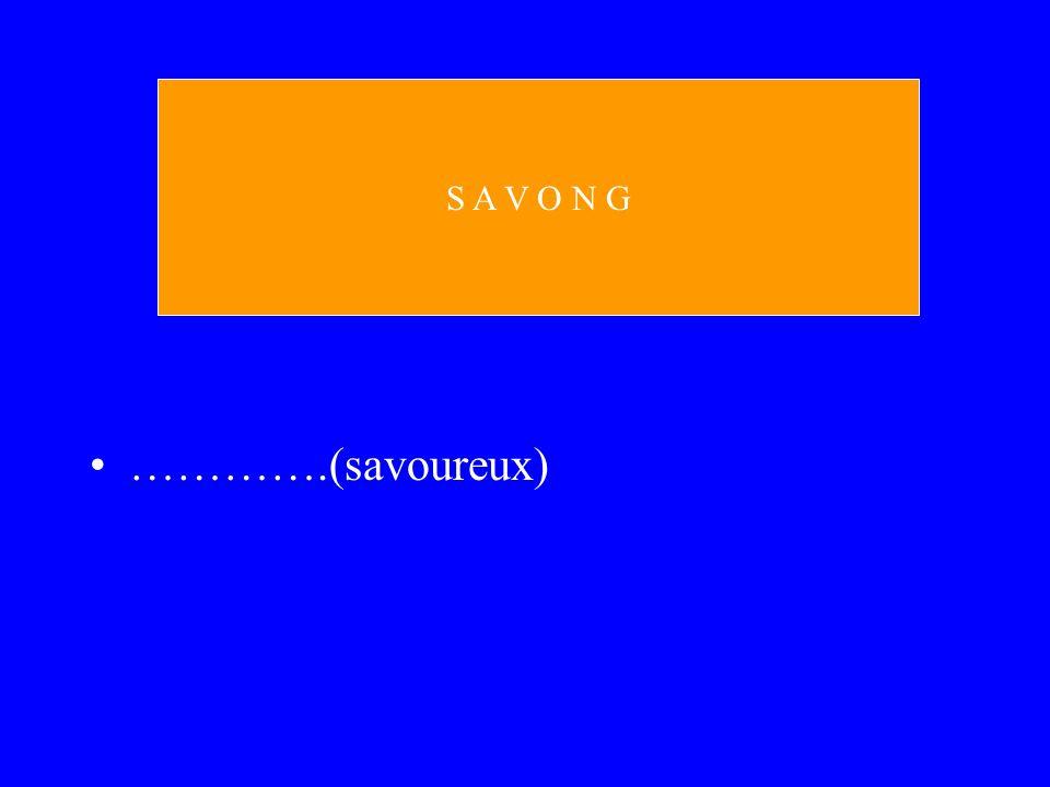 S A V O N G ………….(savoureux)