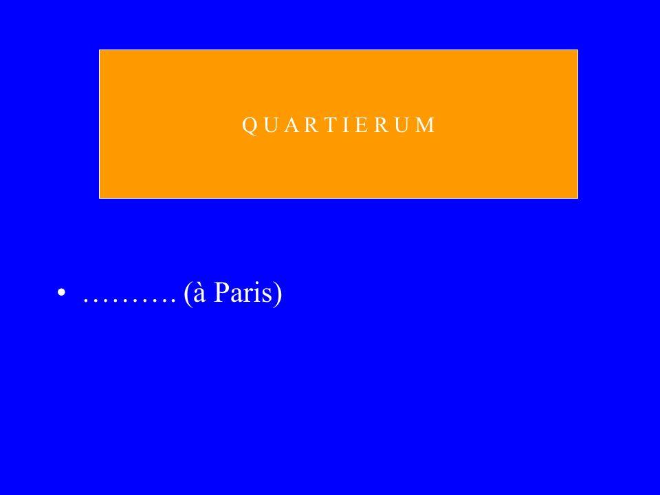 Q U A R T I E R U M ………. (à Paris)