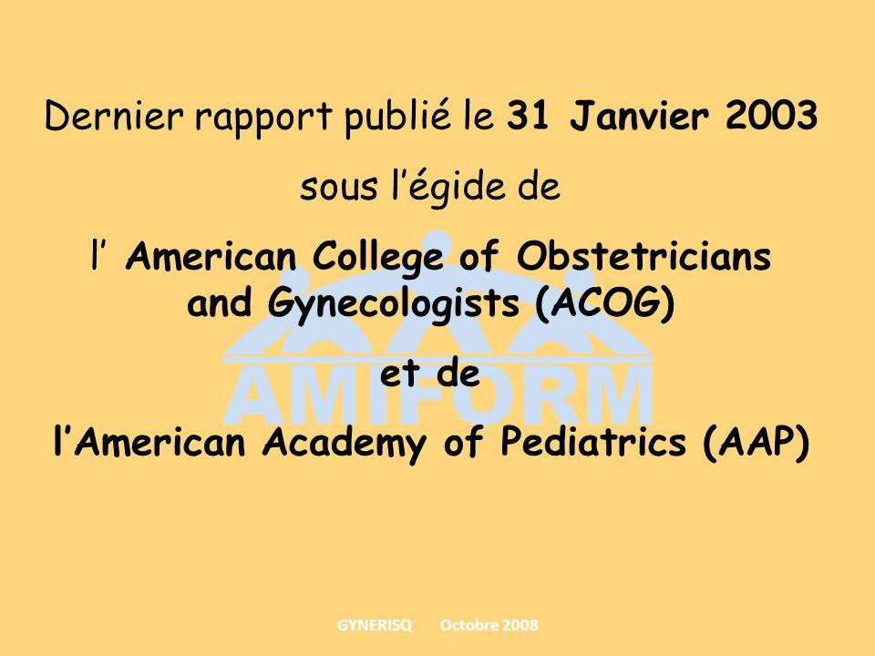 Dernier rapport publié le 31 Janvier 2003 sous l'égide de l' American College of Obstetricians and Gynecologists (ACOG) et de l'American Academy of Pediatrics (AAP)