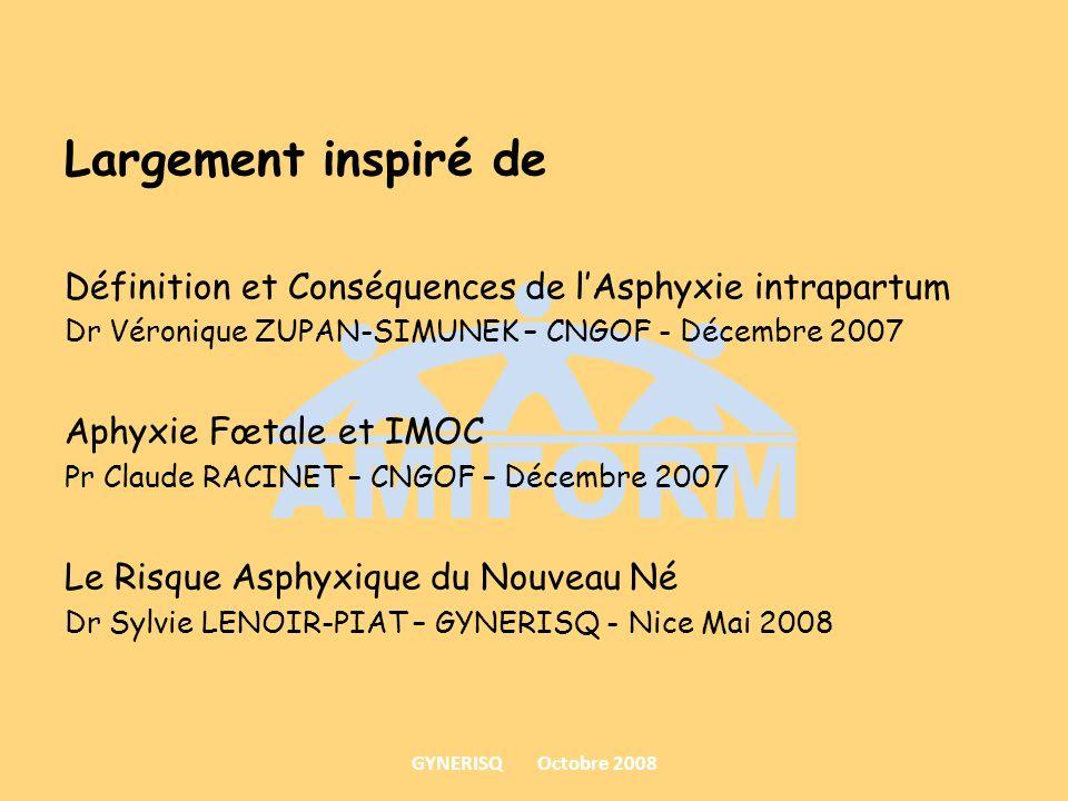 Largement inspiré de Définition et Conséquences de l'Asphyxie intrapartum. Dr Véronique ZUPAN-SIMUNEK – CNGOF - Décembre 2007.