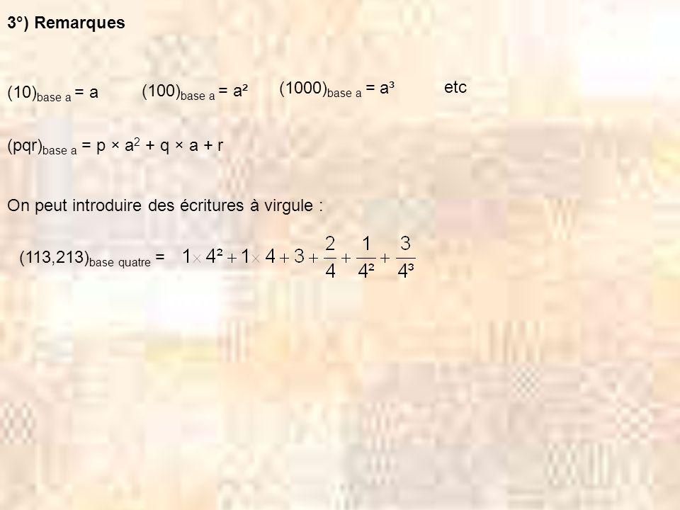 3°) Remarques (10)base a = a. (100)base a = a². (1000)base a = a³. etc. (pqr)base a = p × a2 + q × a + r.