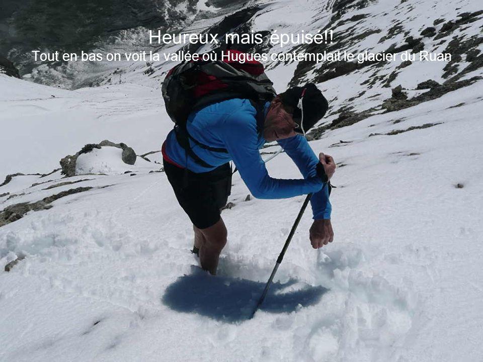 Heureux mais épuisé!! Tout en bas on voit la vallée où Hugues contemplait le glacier du Ruan