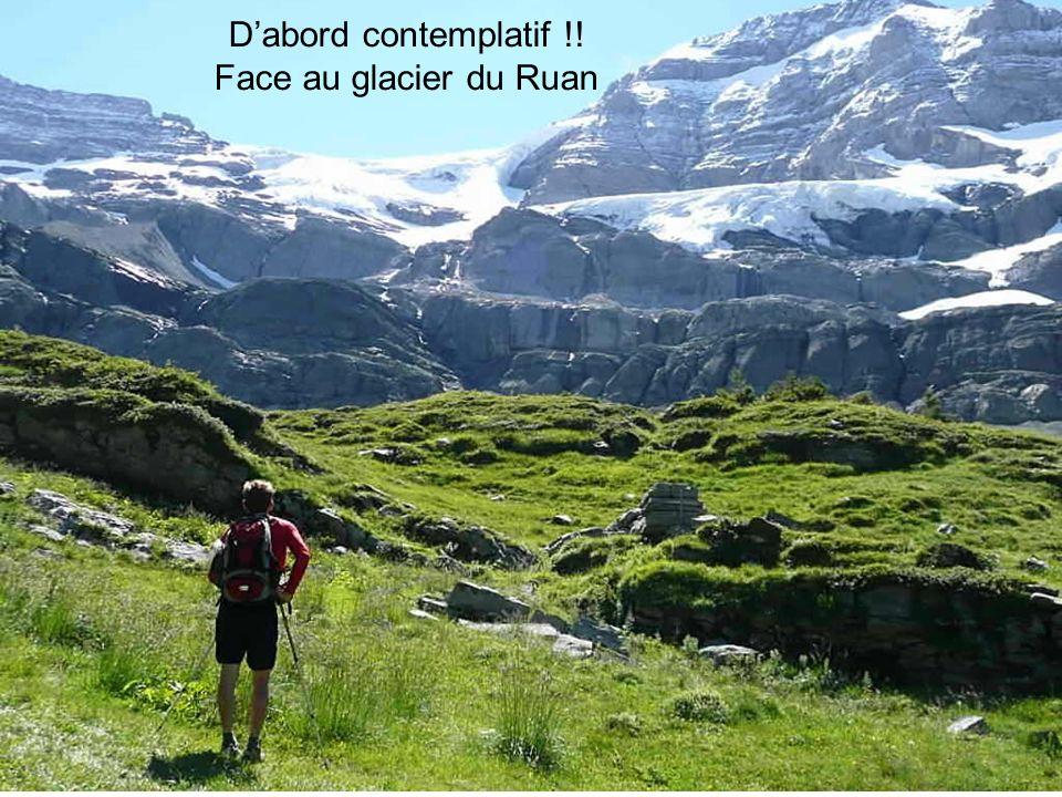 D'abord contemplatif !! Face au glacier du Ruan