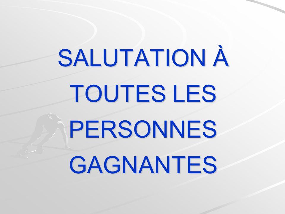 SALUTATION À TOUTES LES PERSONNES GAGNANTES