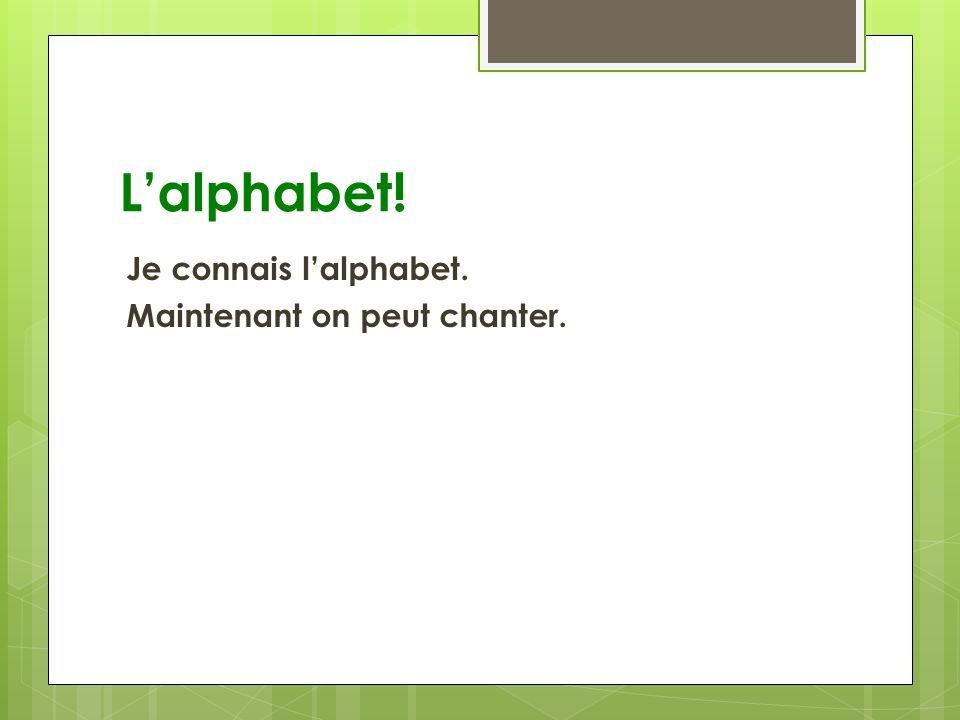L'alphabet! Je connais l'alphabet. Maintenant on peut chanter.