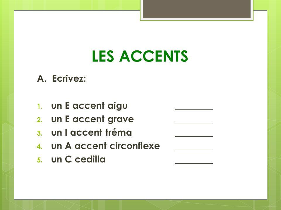 LES ACCENTS A. Ecrivez: un E accent aigu ________