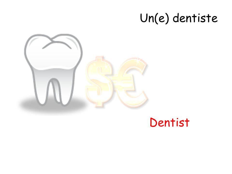 Un(e) dentiste Dentist