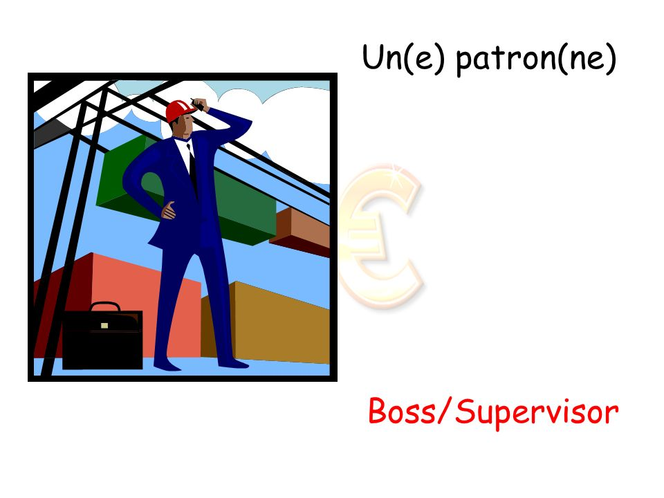 Un(e) patron(ne) Boss/Supervisor