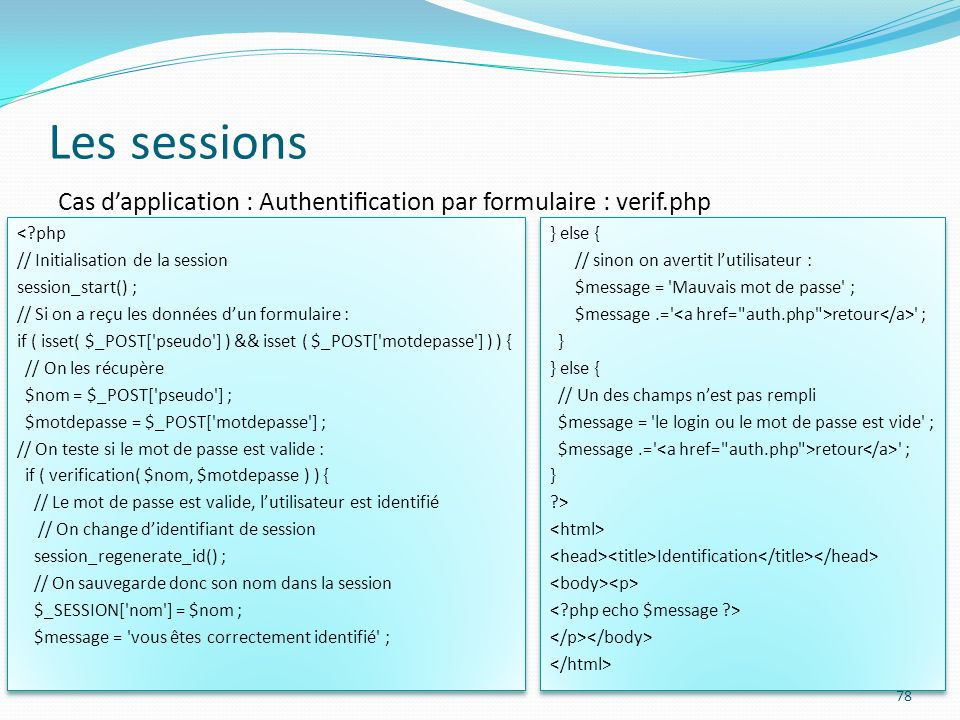 Les sessions Cas d'application : Authentification par formulaire : verif.php. < php. // Initialisation de la session.