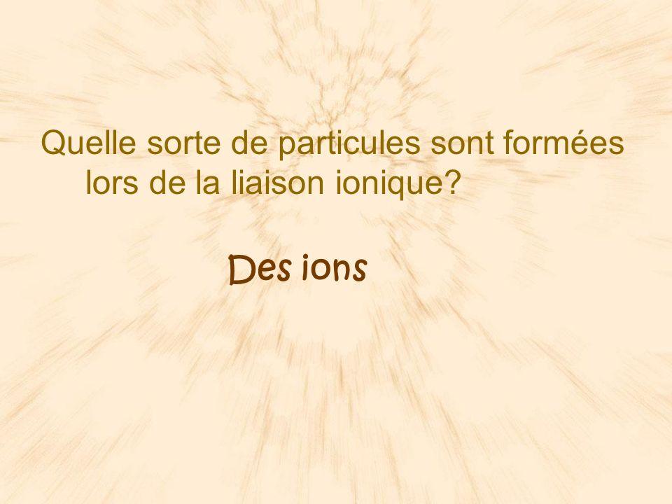 Quelle sorte de particules sont formées lors de la liaison ionique
