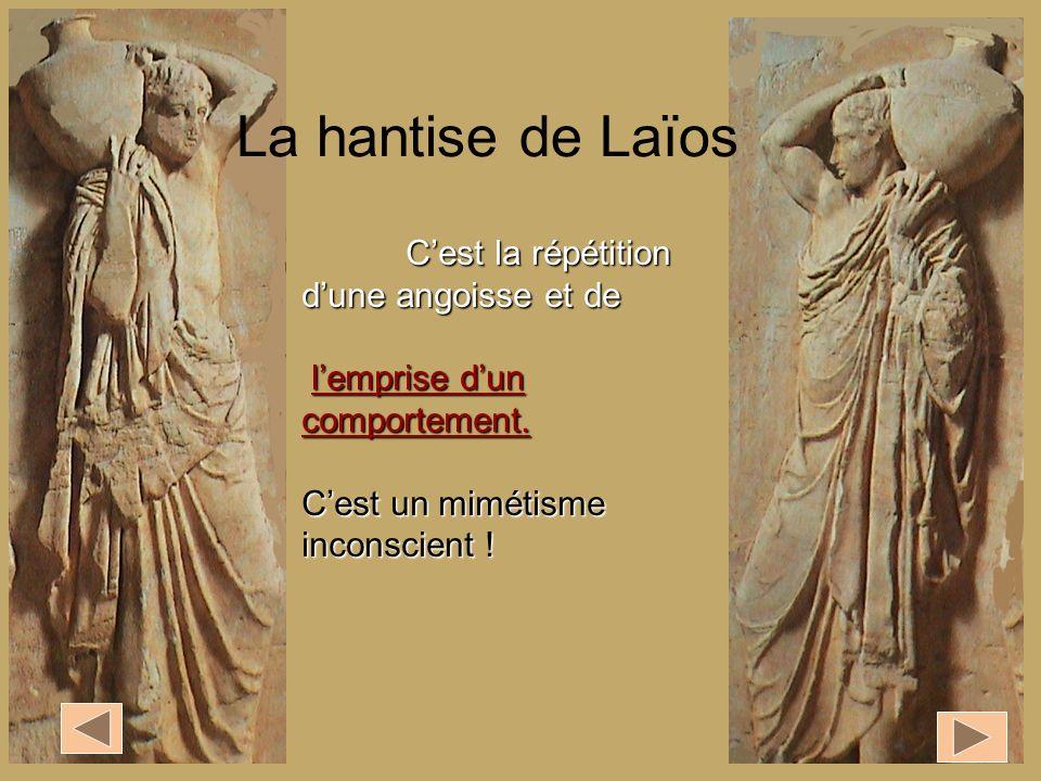 La hantise de Laïos C'est la répétition d'une angoisse et de