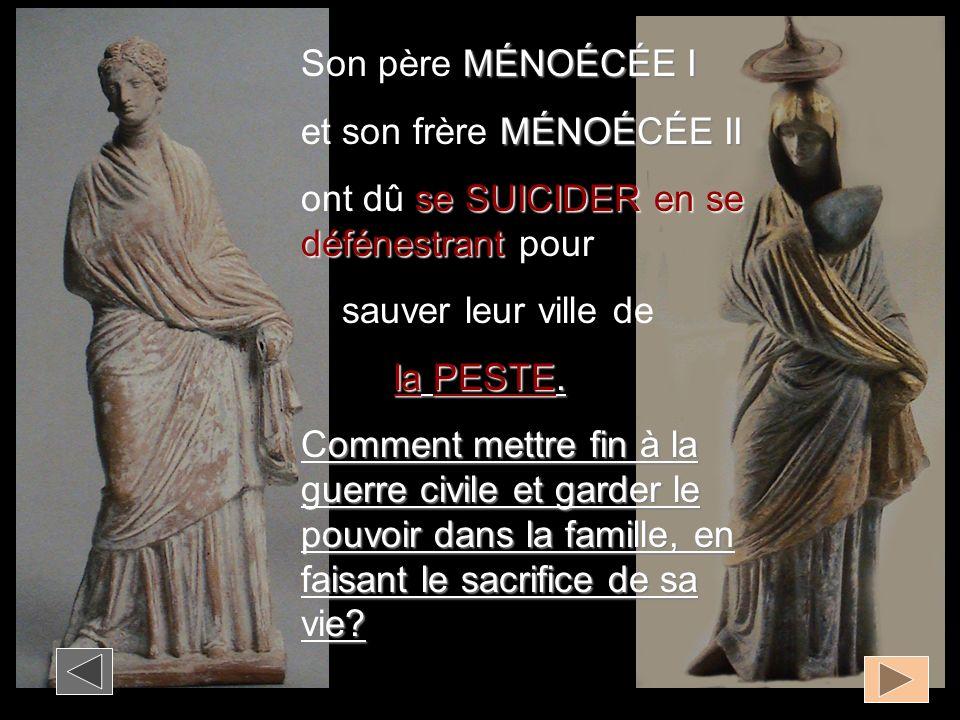 Son père MÉNOÉCÉE I et son frère MÉNOÉCÉE II. ont dû se SUICIDER en se défénestrant pour. sauver leur ville de.