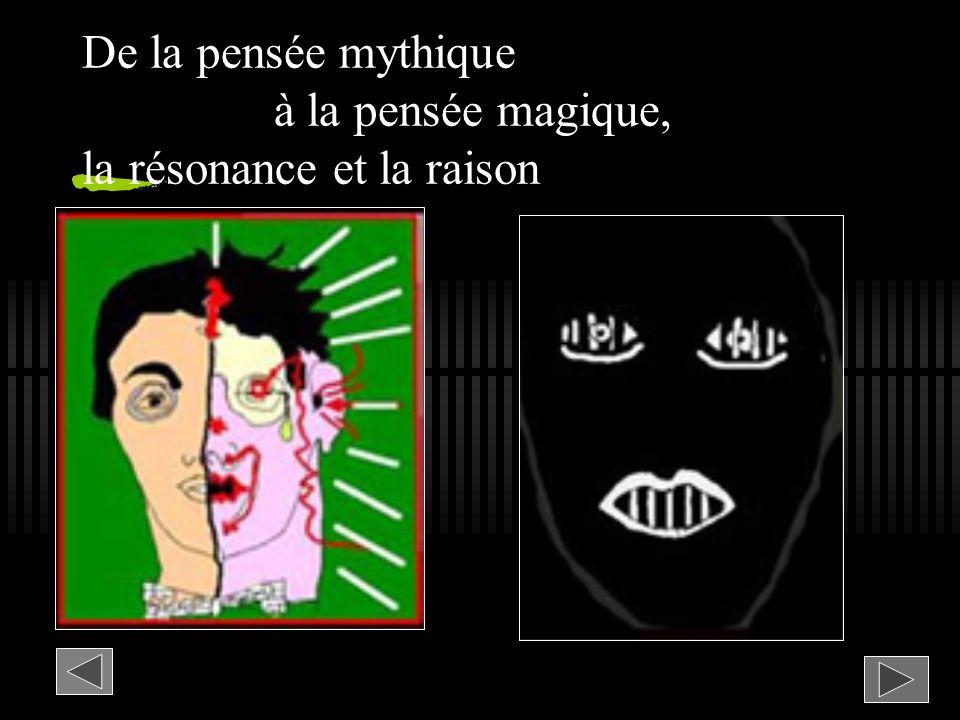 De la pensée mythique à la pensée magique, la résonance et la raison