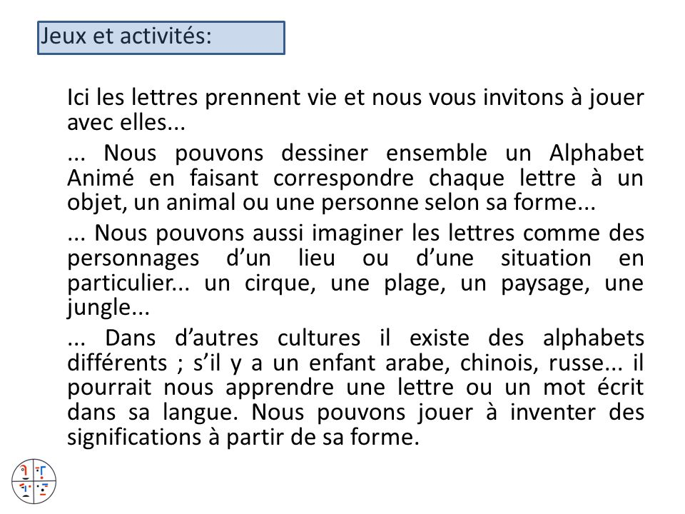 Jeux et activités: Ici les lettres prennent vie et nous vous invitons à jouer avec elles...