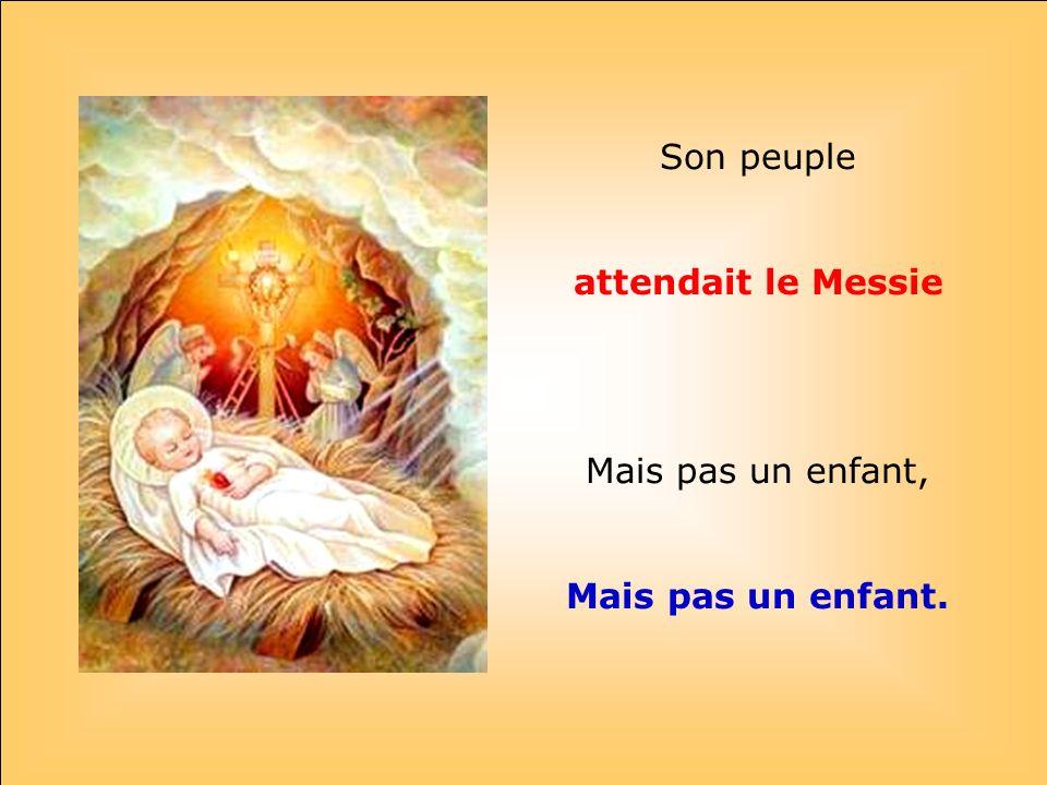 attendait le Messie Mais pas un enfant.