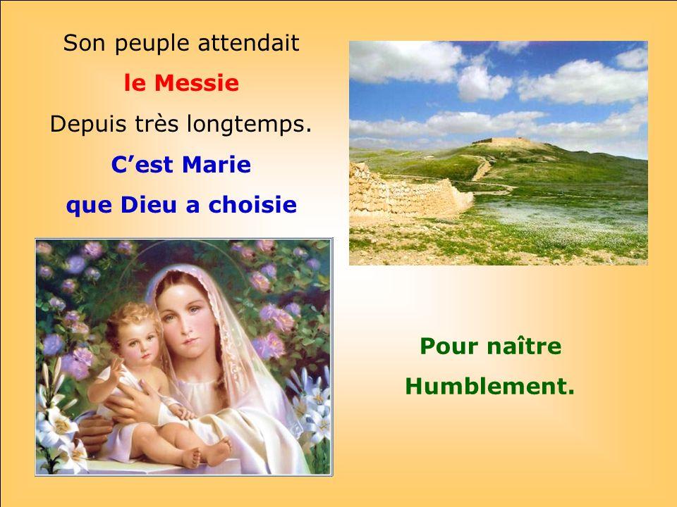le Messie C'est Marie que Dieu a choisie Pour naître Humblement.
