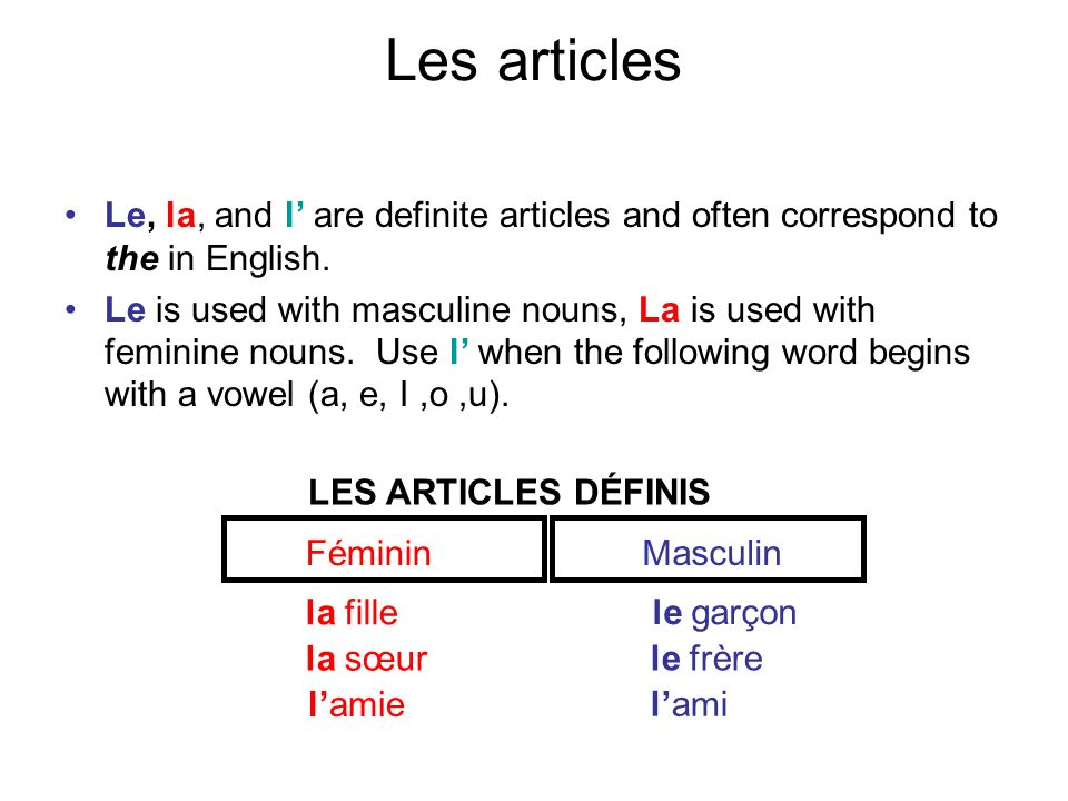 Les articlesLe, la, and l' are definite articles and often correspond to the in English.