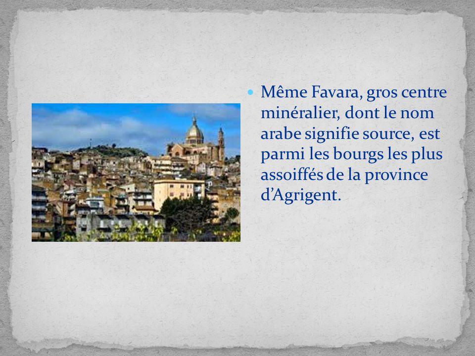 Même Favara, gros centre minéralier, dont le nom arabe signifie source, est parmi les bourgs les plus assoiffés de la province d'Agrigent.