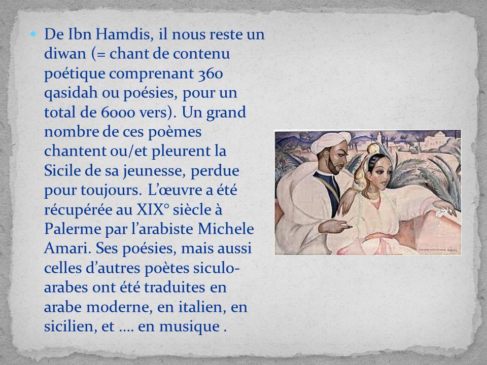 De Ibn Hamdis, il nous reste un diwan (= chant de contenu poétique comprenant 360 qasidah ou poésies, pour un total de 6000 vers).