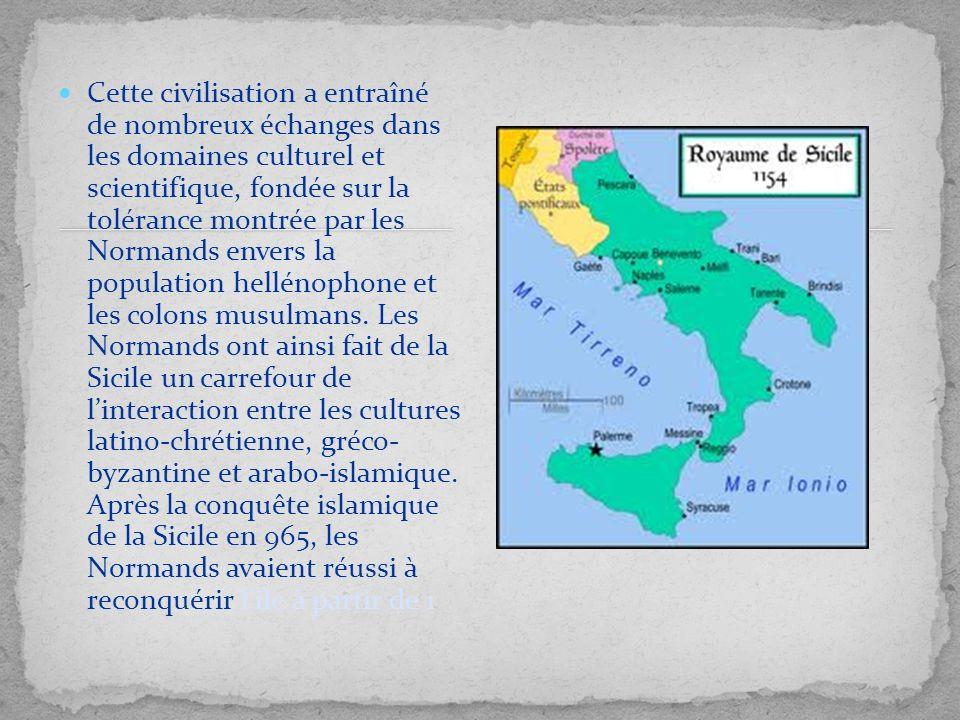Cette civilisation a entraîné de nombreux échanges dans les domaines culturel et scientifique, fondée sur la tolérance montrée par les Normands envers la population hellénophone et les colons musulmans.