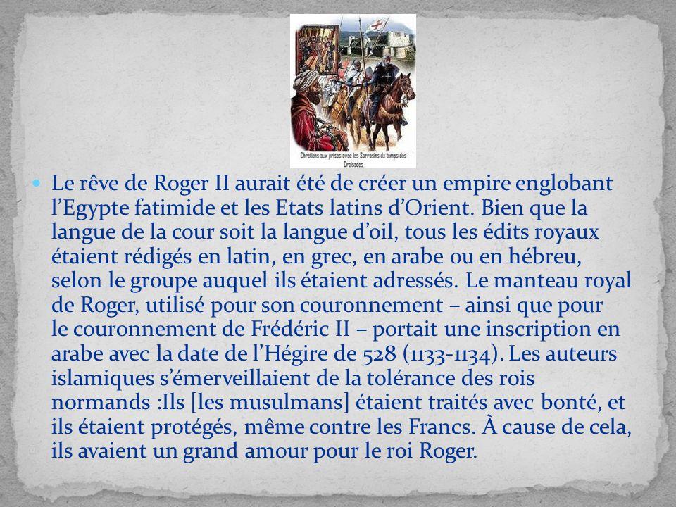 Le rêve de Roger II aurait été de créer un empire englobant l'Egypte fatimide et les Etats latins d'Orient.